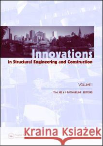 Innovations in Structural Engineering and Construction, Two Volume Set: Proceedings of the 4th International Conference on Structural and Construction Mike Xie Indubhushan Patnaikuni  9780415457552 Taylor & Francis - książka