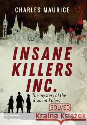 Insane Killers Inc.: The Mystery of the Brabant Killers Charles Maurice 9781999451905 Rayem - książka