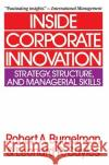 Inside Corporate Innovation Robert A. Burgelman Leonard R. Sayles 9780029043417 Free Press