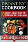 Instant Pot Cookbook: 101 Healthy and Easy Instant Pot Recipes for Your Pressure Cooker Harry Wells 9781543203523 Createspace Independent Publishing Platform