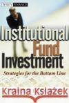 Institutional Fund Investment : Strategies for the Bottom Line Barclay L. Douglas   9780471479598