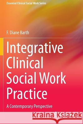Integrative Clinical Social Work Practice: A Contemporary Perspective F. Diane Barth 9781493920150 Springer - książka