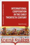 International Cooperation in the Early 20th Century Daniel Gorman Thomas Zeiler 9781472567949 Bloomsbury Academic