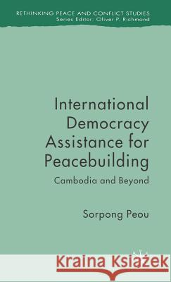 International Democracy Assistance for Peacebuilding: Cambodia and Beyond  9780230521377 Palgrave MacMillan - książka