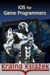IOS for Game Programmers Allen Sherrod 9781938549878 Mercury Learning & Information