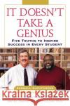 It Doesnt Take a Genius: Five Truths to Inspire Success in Every Student