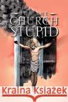 It's the Church Stupid Sherman E. Hill 9781441540102 Xlibris Corporation