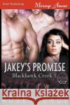 Jakey's Promise [Blackhawk Creek 1] (Siren Publishing Menage Amour) Rose Nickol 9781640101340 Siren Publishing