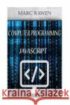 JavaScript: 2 Books - Computer Programming for Beginners + JavaScript Programming Marc Rawen 9781545119952 Createspace Independent Publishing Platform