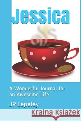 Jessica: A Wonderful Journal for an Awesome Life Jp Lepeley 9781077360730 Independently Published - książka
