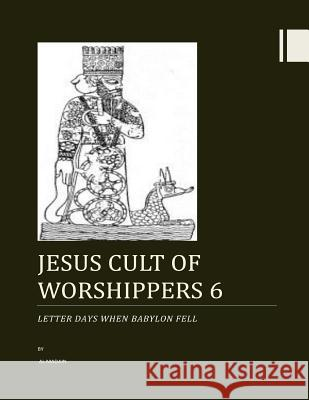 Jesus Cult of Worshippers 6: Letter Days When Babylon Fell MR Al Madain 9781500211042 Createspace - książka