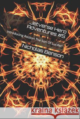 Jetverse Hero Adventures #5: Introducing Rockon the Son of Lucifer! Nicholas Alexander Benson 9781726641319 Independently Published - książka