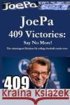Joepa 409 Victories: Say No More!: The Winningest Division I-A College Football Coach Ever Brian W. Kelly 9780998811116 Lets Go Publish!
