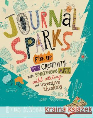 Journal Sparks: Fire Up Your Creativity with Spontaneous Art, Wild Writing, and Inventive Thinking Emily K. Neuburger 9781612126524 Storey Publishing - książka