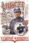 Juiced: Wild Times, Rampant Roids, Smash Hits, and How Baseball Got Big