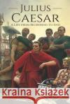Julius Caesar: A Life from Beginning to End (Gallic Wars, Ancient Rome, Civil War, Roman Empire, Augustus Caesar, Cleopatra, Plutarch