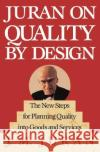 Juran on Quality by Design : The New Steps for Planning Quality into Goods and Services Joseph M. Juran J. M. Juran Juran 9780029166833 Free Press