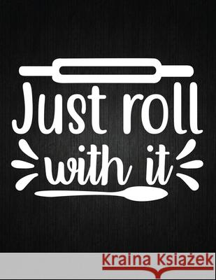 Just roll with it: Recipe Notebook to Write In Favorite Recipes - Best Gift for your MOM - Cookbook For Writing Recipes - Recipes and Not Recipe Journal 9781694326041 Independently Published - książka