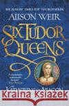 Katherine of Aragon, the True Queen  Weir, Alison 9781472227515 Six Tudor Queens