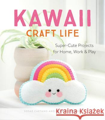 Kawaii Craft Life: Super-Cute Projects for Home, Work, and Play Sosae Caetano Dennis Caetano 9780762493814 Running Press Adult - książka