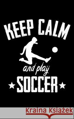 Keep Calm And Play Soccer: Soccer Pocket Notebook- Journal-Diary-Organizer Gift For Christmas and Birthday (5x8) 80 Pages Blank Lined Composition Master Ball Journals 9781674766584 Independently Published - książka