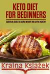 Keto Diet for Beginners: Essential Guide to Losing Weight and Living Healthy David D. Kings 9781548617141 Createspace Independent Publishing Platform