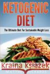 Ketogenic Diet: The Ultimate Diet for Sustainable Weight Loss Matthew Richards 9781542663328 Createspace Independent Publishing Platform