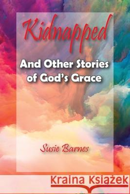 Kidnapped: And Other Stories of God's Grace Susie Barnes 9781950398119 Bayou Publishing - książka