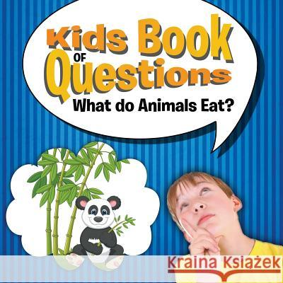 Kids Book of Questions: What Do Animals Eat? Speedy Publishing LLC   9781681454849 Baby Professor - książka