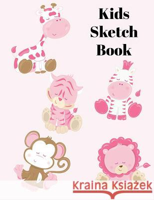 Kids Sketch Book: Blank Paper for Drawing, Sketching or Doodling for Children of Any Age. with Cute Baby Safari Animals Sunny Days Prints 9781718175617 Independently Published - książka