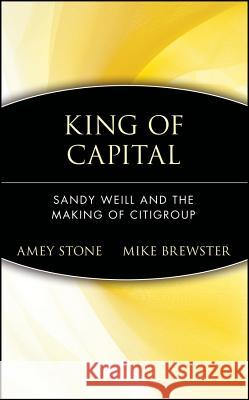 King of Capital: Sandy Weill and the Making of Citigroup Amey Stone Mike Brewster Tanya Stone 9780471214168 John Wiley & Sons - książka