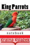 King Parrots: 150 Page Ined Notebook Wild Pages Press Journals &. Notebooks 9781545023341 Createspace Independent Publishing Platform