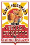 Kinky Friedmans Guide to Texas Etiquette: Or How to Get to Heaven or Hell Without Going Through Dallas-Fort Worth