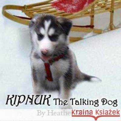 Kipnuk the Talking Dog Heather Wolf 9781479292080 Createspace - książka