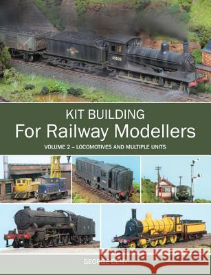 Kit Building for Railway Modellers : Volume 2 - Locomotives and Multiple Units George Dent 9781847975515 Crowood Press (UK) - książka