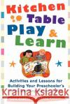 Kitchen Table Play & Learn: Activities and Lessons for Building Your Preschoolers Vital Developmental Skills