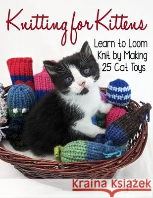 Knitting for Kittens: Learn to Loom Knit by Making 25 Cat Toys Darcy Oordt 9781734628944 Darcy Oordt Publishing - książka
