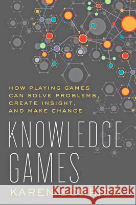 Knowledge Games: How Playing Games Can Solve Problems, Create Insight, and Make Change Schrier, Karen 9781421419206 John Wiley & Sons - książka