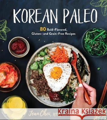 Korean Paleo: 80 Bold-Flavored, Gluten- And Grain-Free Recipes Jean Choi 9781624146336 Page Street Publishing - książka