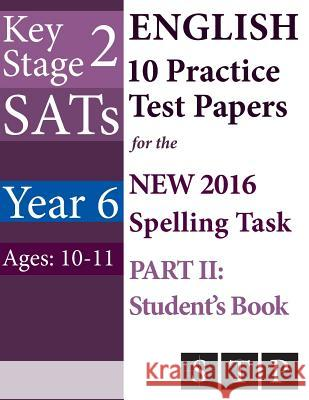Ks2 Sats English 10 Practice Test Papers for the New 2016 Spelling Task - Part II: Student's Book (Year 6: Ages 10-11) Swot Tots Publishing Ltd 9781530135103 Createspace Independent Publishing Platform - książka