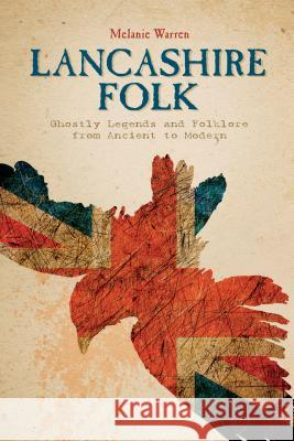 Lancashire Folk: Ghostly Legends and Folklore from Ancient to Modern Melanie Warren 9780764349836 Schiffer Publishing - książka