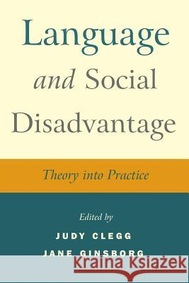 Language and Social Disadvantage: Theory Into Practice Judy Clegg Jane Ginsborg 9780470019757 John Wiley & Sons - książka