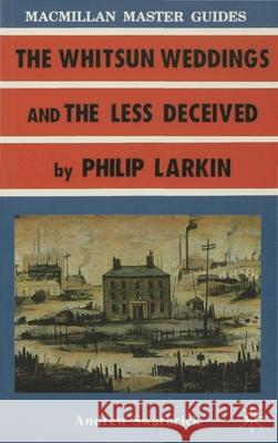 Larkin: The Whitsun Weddings and The Less Deceived Andrew Swarbrick 9780333417140 PALGRAVE MACMILLAN - książka