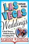 Las Vegas Weddings: A Brief History, Celebrity Gossip, Everything Elvis, and the Complete Chapel Guide Susan Marg 9780060726195 Harper Perennial