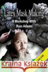 Latex Mask Making (Color Version): A Workshop with Russ Adams Russ Adams 9781543278866 Createspace Independent Publishing Platform