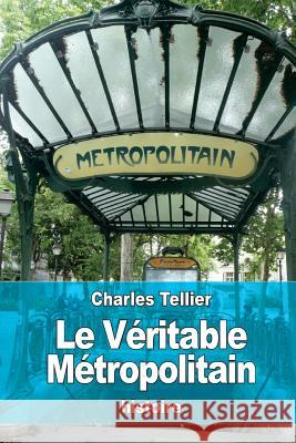 Le Veritable Metropolitain Charles Tellier 9781530065431 Createspace Independent Publishing Platform - książka