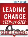 Leading Change Step-By-Step: Tactics, Tools, and Tales Jody Spiro   9780470635629