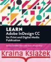 Learn Adobe Indesign CC for Print and Digital Media Publication: Adobe Certified Associate Exam Preparation Rob Schwartz 9780134397801 Adobe Press