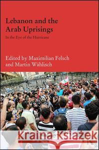 Lebanon and the Arab Uprisings: In the Eye of the Hurricane  9781138885844 Taylor & Francis Group - książka