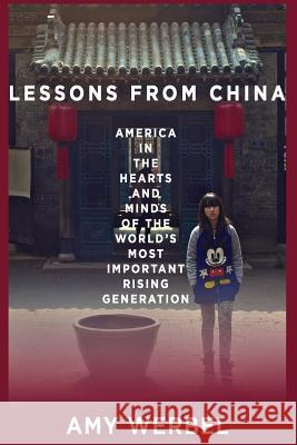 Lessons from China: America in the Hearts and Minds of the World's Most Important Rising Generation Amy Werbel 9781490466217 Createspace - książka